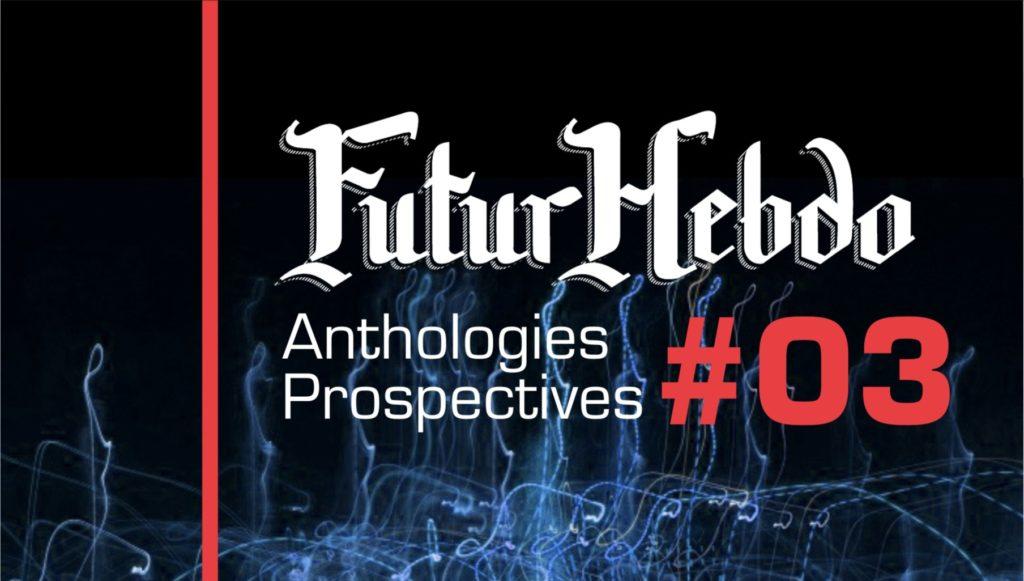 FuturHebdo Anthologies Prospectives #03 est paru | Publication