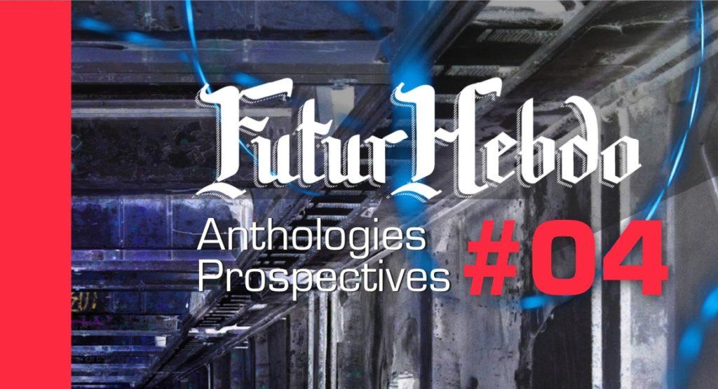 FuturHebdo Anthologies Prospectives #04 est paru | Publication